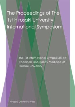 The 2009 Hirosaki University International Symposium -The 1st International Symposium on Radiation Emergency Medicine at Hirosaki University-
