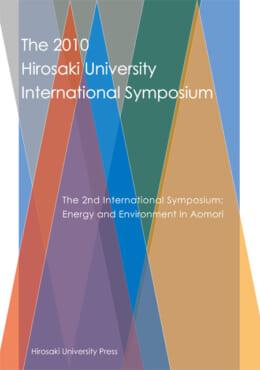 The 2010 Hirosaki University International Symposium : The 2nd Internatipnal Symposium and Energy and Environment in Aomori
